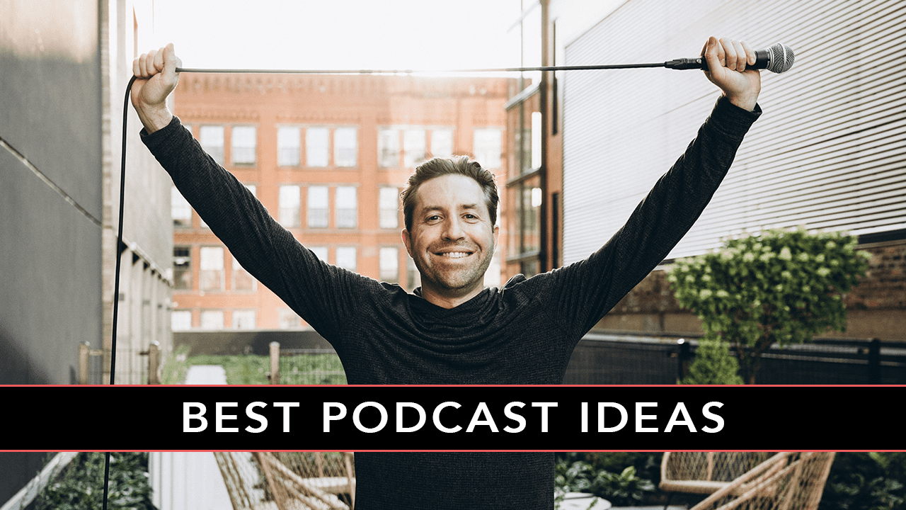 BEST PODCAST IDEAS